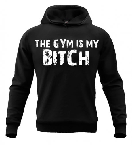 Bluza The Gym is My Bitch (czarna z kapturem)